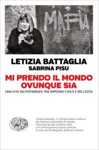 Letizia Battaglia, Mi prendo il mondo ovunque sia